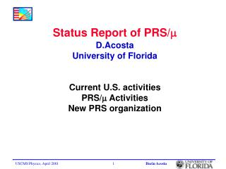Status Report of PRS/  D.Acosta University of Florida Current U.S. activities PRS/  Activities