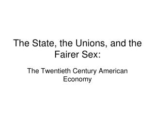 The State, the Unions, and the Fairer Sex: