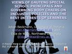 VIEWS OF GAUTENG SPECIAL SCHOOL PRINCIPALS AND GOVERNING BODY CHAIRS ON  INCLUSIVE POLICIES AND THE BEST INTERESTS OF LE