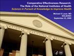 Comparative Effectiveness Research: The Role of the National Institutes of Health Science in Pursuit of Knowledge to Imp
