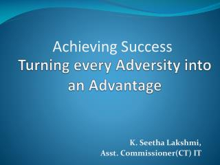 Turning every Adversity into an Advantage
