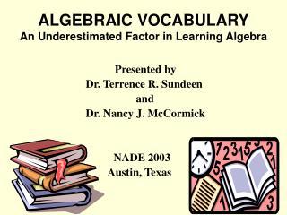 ALGEBRAIC VOCABULARY An Underestimated Factor in Learning Algebra