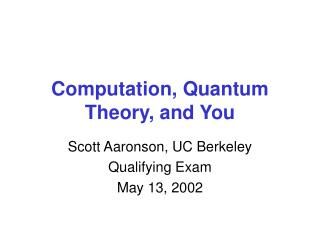 Computation, Quantum Theory, and You