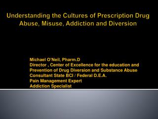 Understanding the Cultures of Prescription Drug Abuse, Misuse, Addiction and Diversion