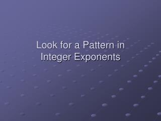 Look for a Pattern in  Integer Exponents