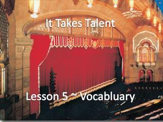 It Takes Talent Lesson 5 ~  Vocabluary