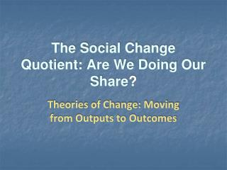 The Social Change Quotient: Are We Doing Our Share ?