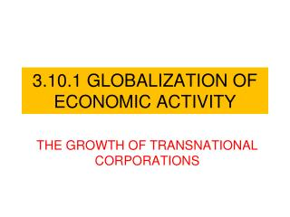 3.10.1 GLOBALIZATION OF ECONOMIC ACTIVITY