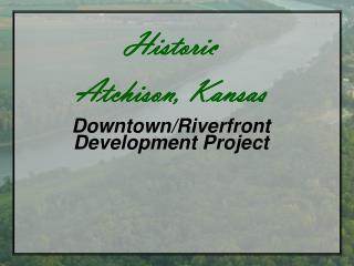 Historic Atchison, Kansas Downtown/Riverfront Development Project