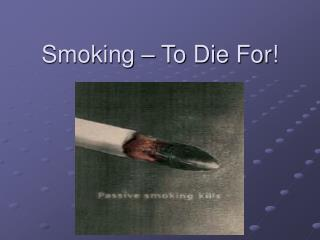 Smoking – To Die For!