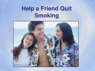 Help a Friend Quit Smoking