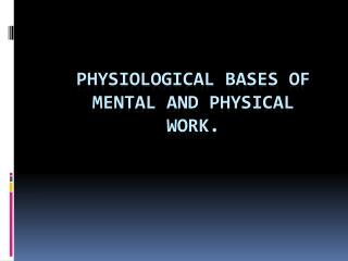 Physiological bases  of mental and physical work.