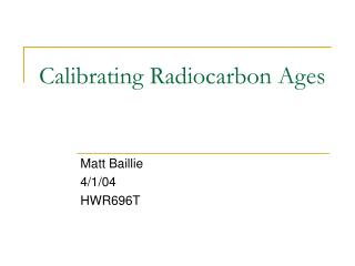 Calibrating Radiocarbon Ages