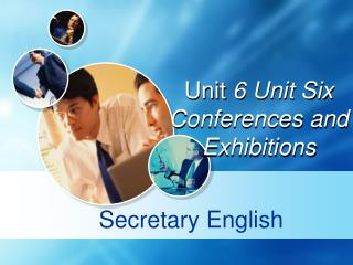 Unit 6 Unit Six Conferences and Exhibitions