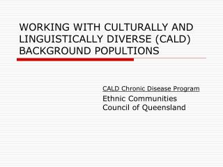 WORKING WITH CULTURALLY AND LINGUISTICALLY DIVERSE (CALD) BACKGROUND POPULTIONS