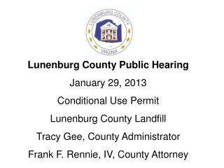 Lunenburg County Public Hearing January 29, 2013 Conditional Use Permit Lunenburg County Landfill