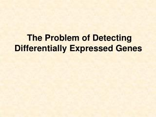 The Problem of Detecting Differentially Expressed Genes