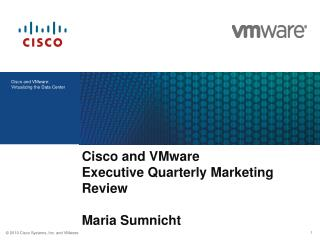 Cisco and VMware  Executive Quarterly Marketing Review Maria  Sumnicht