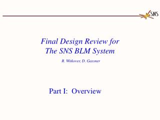 Final Design Review for The SNS BLM System R. Witkover, D. Gassner