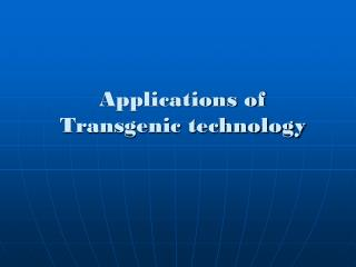 Applications of  Transgenic technology