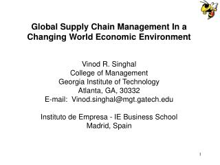 Global Supply Chain Management In a Changing World Economic Environment Vinod R. Singhal College of Management Georgia I