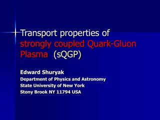 Transport properties of strongly coupled Quark-Gluon Plasma   (sQGP)