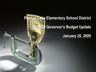 Plumas Lake Elementary School District 2009-10 Governor's Budget Update January 20, 2009