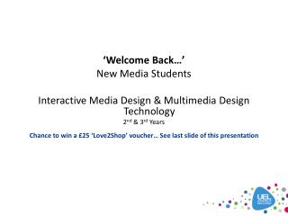 'Welcome Back…' New Media Students Interactive Media Design & Multimedia Design Technology