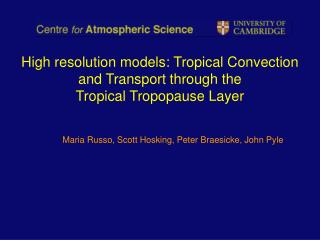 High resolution models: Tropical Convection and Transport through the  Tropical Tropopause Layer