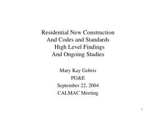 Residential New Construction  And Codes and Standards   High Level Findings And Ongoing Studies