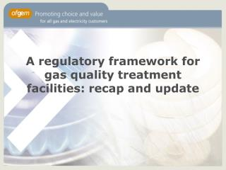 A regulatory framework for gas quality treatment facilities: recap and update