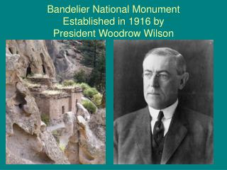 Bandelier National Monument Established in 1916 by  President Woodrow Wilson