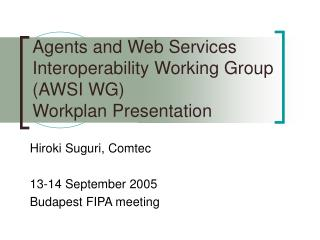 Agents and Web Services Interoperability Working Group (AWSI WG) Workplan Presentation