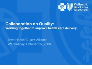Collaboration on Quality: Working together to improve health care delivery