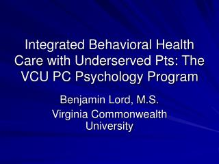 Integrated Behavioral Health Care with Underserved Pts: The VCU PC Psychology Program