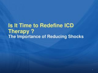 Is It Time to Redefine ICD Therapy ? The Importance of Reducing Shocks