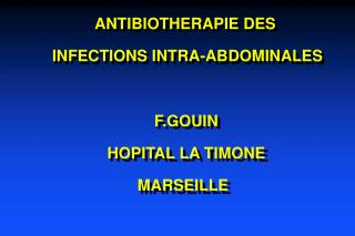 ANTIBIOTHERAPIE DES  INFECTIONS INTRA-ABDOMINALES