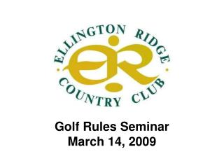 Golf Rules Seminar March 14, 2009