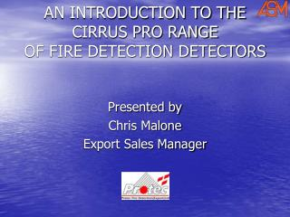 AN INTRODUCTION TO THE  CIRRUS PRO RANGE  OF FIRE DETECTION DETECTORS