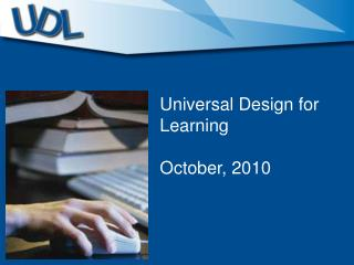 Universal Design for Learning  October,  2010