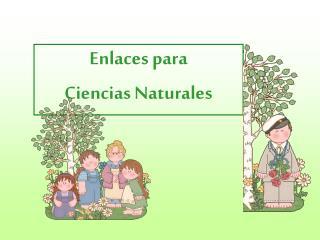 Enlaces para  Ciencias Naturales