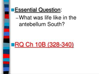 Essential Question : What was life like in the antebellum South? RQ Ch 10B (328-340)