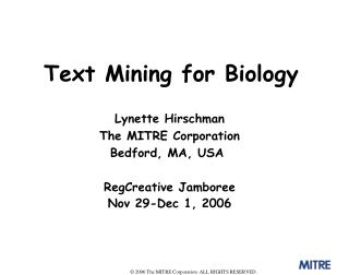 Lynette Hirschman The MITRE Corporation Bedford, MA, USA  RegCreative Jamboree Nov 29-Dec 1, 2006