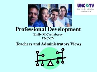Professional Development Emily M Castleberry UNC-TV