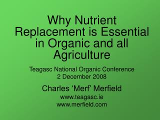Why Nutrient Replacement is Essential in Organic and all Agriculture Teagasc National Organic Conference 2 December 2008