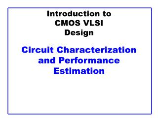 Introduction to CMOS VLSI Design Circuit Characterization and Performance Estimation