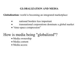GLOBALIZATION AND MEDIA Globalization:  world is becoming an integrated marketplace