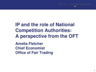 IP and the role of National Competition Authorities: A perspective from the OFT
