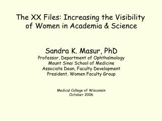 The XX Files: Increasing the Visibility  of Women in Academia & Science Sandra K. Masur, PhD