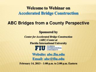 Welcome  to Webinar on Accelerated Bridge  Construction ABC Bridges from a County Perspective